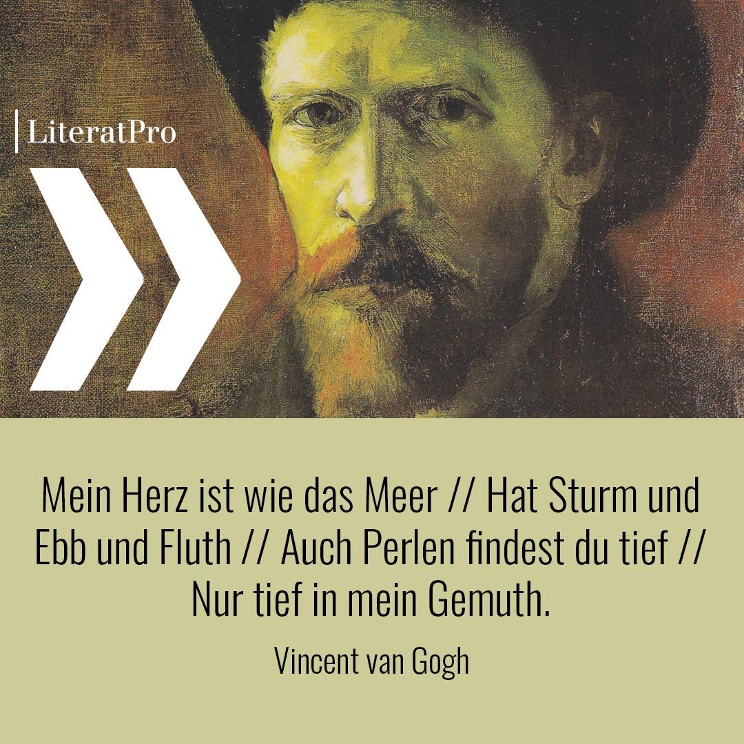 Bild zeigt Vincent Van Gogh und Zitat Mein Herz ist wie das Meer // Hat Sturm und Ebb und Fluth // Auch Perlen findest du tief // Nur tief in mein Gemuth.