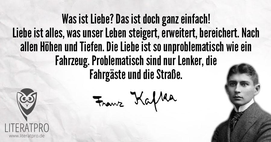 Zitat Bild von Franz Kafka mit Spruch Liebe ist alles was unser Leben steigert, erweitert, bereichert. Nach allen Höhen und Tiefen. Die Liebe ist so unproblematisch wie ein Fahrzeug